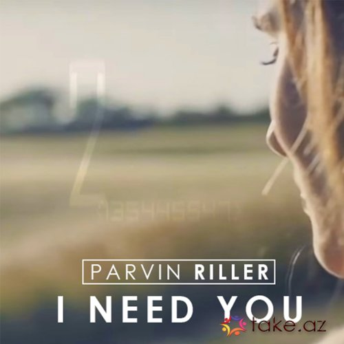 Parvin Riller - I Need You (Original Mix)
