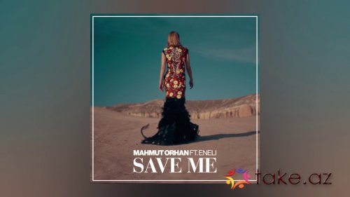 Mahmut Orhan feat. Eneli - Save Me (Dj Saleh Radio Edit) (2017)